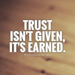 trust-isnt-given-its-earned-quote-1